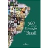 500 Anos de Educação no Brasil 3ª Edição - Luciano Mendes de Faria Filho, Cynthia Greive Veiga, Eliane Marta T. Lopes