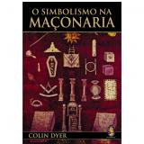 O Simbolismo na Ma�onaria - Colin Dyer