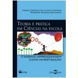 Teoria E Prática Em Ciências Na Escola - Maria Cristina da Cunha Campos