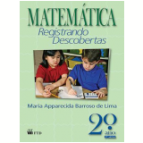 Matem�tica Registrando Descobertas - 2� Ano/1� S�rie - Ensino Fundamental I - Maria Apparecida Barroso