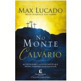 No Monte Calvário - Max Lucado
