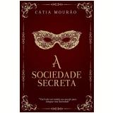 A Sociedade Secreta - Catia Mourão