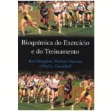 Bioquímica do Exercício e do Treinamento - Michael Gleeson, Paul Greenhaff, Ron Maughan