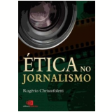Ética no Jornalismo - Rogério Christofoletti