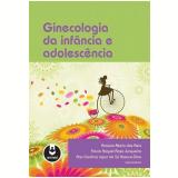 Ginecologia da Infância e Adolescência - Ana Carolina Japur de Sá Rosa-e-Silva, Flávia Raquel R. Junqueira, Rosana Maria dos Reis