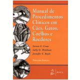 Manual De Procedimentos Clínicos Em Cães, Gatos, Coelhos E Roedores - Sally O. Walshaw, Steven E. Crow, Jennifer E. Boyle