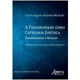 A Fraternidade Como Categoria Jurídica - Carlos Augusto AlcÂntara Machado