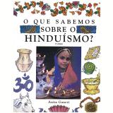O Que Sabemos Sobre o Hinduísmo? - Anita Ganeri