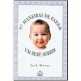 97 Maneiras de Fazer um Beb� Sorrir - Jack Moore