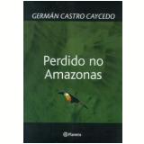 Perdido no Amazonas - Germán Castro Caycedo