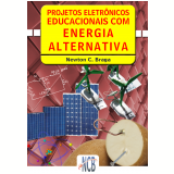 Projetos eletrônicos educacionais com energia alternativa (Ebook) - Newton C. Braga