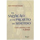 Da Salvação A Um Projeto De Sentido - Juan Antonio Estrada