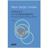A Escola E O Conhecimento - Mario Sergio Cortella