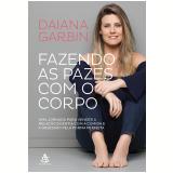 Fazendo as Pazes Com o Corpo - Daiana Garbin