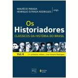Os Historiadores - Clássicos da História do Brasil (Vol. 4) - Mauricio Parada