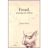 Freud, Pensador da Cultura - Renato Mezan