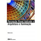 Percepção Visual Aplicado a Arquitetura e Iluminação - Mariana Lima