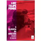 A Filosofia da Ad�ltera - Luiz Felipe Pond�