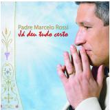 Padre Marcelo Rossi - J� Deu Tudo Certo (CD) - Padre Marcelo Rossi