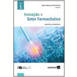 Inovação e Setor Farmacêutico (Vol. 1) - Maria Edelvacy