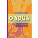 O Yoga na Escola - Sandra Bortholoto