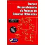 Teoria e Desenvolvimento de Projetos de Circuitos Eletrônicos - Antonio Marco Vicari Cipelli, Waldir João Sandrini, Otávio Markus