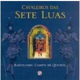 Cavaleiros das Sete Luas - Bartolomeu Campos de Queirós
