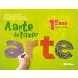 A Arte de Fazer Arte - 1º Ano - Brincadeira - Ensino Fundamental I - Denise Akel Haddad, Dulce Goncalves Morbin, Priscila Fumiko Okino