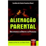 Alienaçao Parental - Uma Interface Do Direito E Da Psicologia - Caroline De Cassia Francisco Buosi
