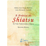 Pratica Do Shiatsu, A Na Visao Tradicionalista Chinesa - Ednea Iara Souza Martins