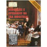 BURGUESES E OPERÁRIOS NA ERA INDUSTRIAL - 1ª edição (Ebook) - Ana Cláudia Fonseca Brefe