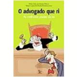 O Advogado Que Ri - Milton Célio de Oliveira Filho, Nelson Lopes de Oliveira Ferreira Junior