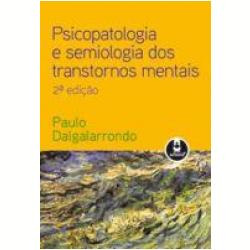 Livros - Psicopatologia e Semiologia dos Transtornos Mentais - Paulo Dalgalarrondo - 9788536313320