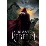 A Primavere Rebelde - A Queda Dos Reinos (Vol. 2) - Morgan Rhodes