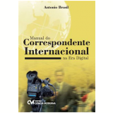 Manual Do Correspondente Internacional Na Era - Antonio Brasil