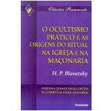 Ocultismo Prático e as Origens do Ritual na Igreja e na Maçonaria, O (Ebook) - Helena P. Blavatsky