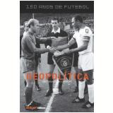 150 Anos de Futebol - Geopolítica  (Ebook) - Jose Eduardo De Carvalho