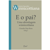E o pai? Uma abordagem Winnicottiana (Ebook) - Claudia Dias Rosa