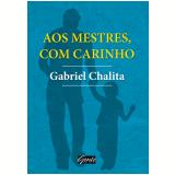 Aos Mestres, Com Carinho - Gabriel Chalita