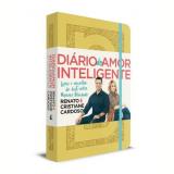 Diário do Amor Inteligente - Capa Amarela - Renato Cardoso, Cristiane Cardoso