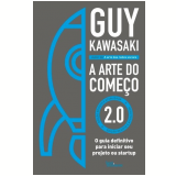 A Arte do Começo 2.0 - Guy Kawasaki