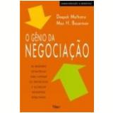 O Gênio da Negociação - Deepak Malhotra, Max H. Bazerman