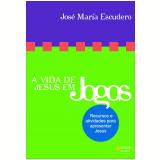 A Vida de Jesus em Jogos - Célia Maria Mendonça de Souza