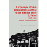 A Implantação Oficial da Pedagogia Histórico-Crítica na Rede Pública do Estado do Paraná (1983-1994) - Alexandra Vanessa de Moura Baczinski