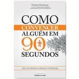 Como Convencer Alguém em 90 Segundos - Nicholas Boothman