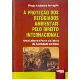 A Proteção Dos Refugiados Ambientais Pelo Direito Internacional - Diogo Andreola Serraglio