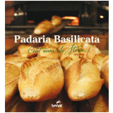 Padaria Basilicata Cent'anni Di Storia, 1914-2014 - Editora Senac - Sp