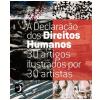A Declara��o Dos Direitos Humanos - 30 Artigos Ilustrados Por 30 Artistas