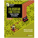 Vereda Digital - Filosofar Com Textos - Parte I (Vol. Único) - Maria Lucia de Arruda Aranha