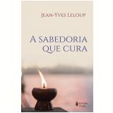 A Sabedoria Que Cura - Jean-Yves Leloup